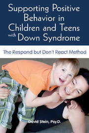 Supporting Positive Behavior in Children & Teens with Down Syndrome by David Stein