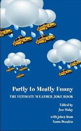 Partly to Mostly Funny - The Ultimate Weather Joke Book by Jon Malay