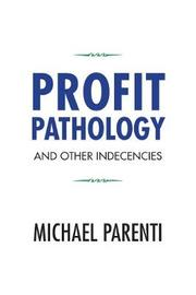 Profit Pathology and Other Indecencies by Michael Parenti