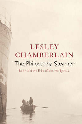 The Philosophy Steamer: Lenin and the Exile of the Intelligentsia by Lesley Chamberlain image