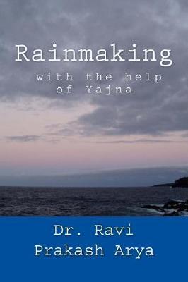 Rainmaking with the Help of Yajna by Dr. Ravi Prakash Arya