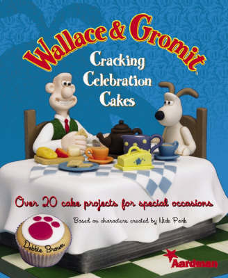 Wallace and Gromit Cracking Celebration Cakes by Debbie Brown image