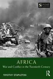 Africa: War and Conflict in the Twentieth Century by Timothy Stapleton