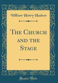 The Church and the Stage (Classic Reprint) by William Henry Hudson image