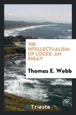 The Intellectualism of Locke by Thomas E Webb image
