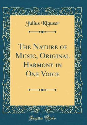 The Nature of Music, Original Harmony in One Voice (Classic Reprint) by Julius Klauser image