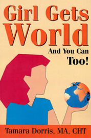 Girl Gets World: And You Can Too! by Tamara Lee Dorris image