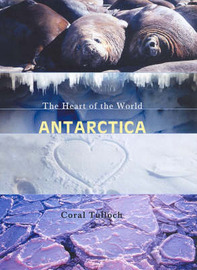 Antarctica: Heart of the World by Coral Tulloch image