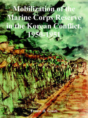 Mobilization of the Marine Corps Reserve in the Korean Conflict, 1950-1951 by Ernest, H. Giusti image