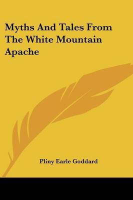 Myths and Tales from the White Mountain Apache by Pliny Earle Goddard image