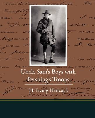 Uncle Sam's Boys with Pershing's Troops by H Irving Hancock