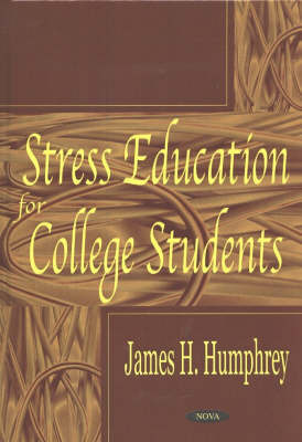 Stress Education for College Students by James H. Humphrey