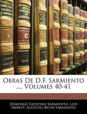 Obras de D.F. Sarmiento ..., Volumes 40-41 by Domingo Faustino Sarmiento
