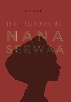 The Tragedies of Nana Serwaa by K R Quiah image