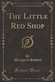 The Little Red Shop (Classic Reprint) by Margaret Sidney