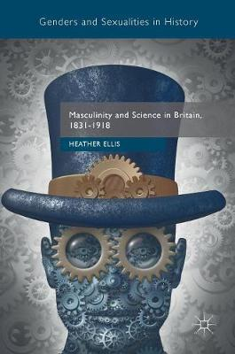 Masculinity and Science in Britain, 1831-1918 by Heather Ellis image