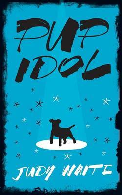 Pup Idol by Judy Waite
