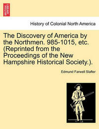 The Discovery of America by the Northmen. 985-1015, Etc. (Reprinted from the Proceedings of the New Hampshire Historical Society.). by Edmund Farwell Slafter