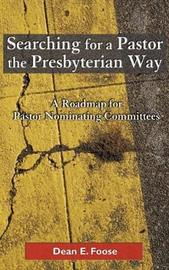 Searching for a Pastor the Presbyterian Way by Dean E. Foose