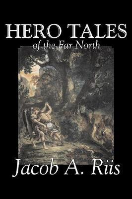 Hero Tales of the Far North by Jacob A Riis
