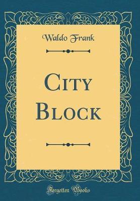 City Block (Classic Reprint) by Waldo Frank image