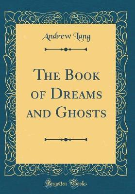 The Book of Dreams and Ghosts (Classic Reprint) by Andrew Lang