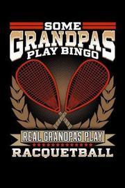 Some Grandpas Play Bingo Real Grandpas Play Racquetball by Sports & Hobbies Printing