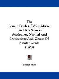The Fourth Book of Vocal Music: For High Schools, Academies, Normal and Institutions and Classes of Similar Grade (1905) by Eleanor Smith