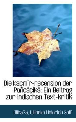 Die Kacmir-recension Der Pancacika: Ein Beitrag Zur Indischen Text-kritik by Bilhaa Wilhelm Heinrich Solf image