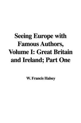 Seeing Europe with Famous Authors, Volume I: Great Britain and Ireland; Part One image