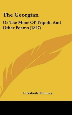 The Georgian: Or The Moor Of Tripoli, And Other Poems (1847) by Elizabeth Thomas image