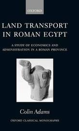 Land Transport in Roman Egypt by Colin Adams