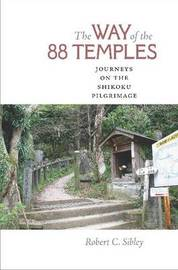 The Way of the 88 Temples by Robert C. Sibley