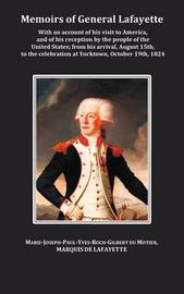 Memoirs of General Lafayette - With an Account of His Visit to America, and of His Reception by the People of the United States; From His Arrival, August 15th, to the Celebration at Yorktown, October 19th, 1824 by General Lafayette