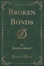 Broken Bonds, Vol. 3 of 3 (Classic Reprint) by Hawley Smart
