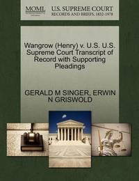 Wangrow (Henry) V. U.S. U.S. Supreme Court Transcript of Record with Supporting Pleadings by Gerald M Singer