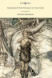 Siegfied & The Twilight of the Gods - Illustrated by Arthur Rackham by Richard Wagner