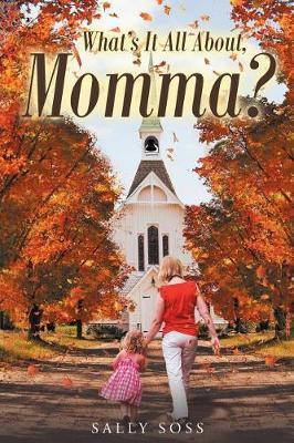 What's It All About, Momma? by Sally Soss