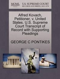 Alfred Kovach, Petitioner, V. United States. U.S. Supreme Court Transcript of Record with Supporting Pleadings by George C Pontikes