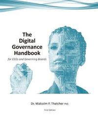 The Digital Governance Handbook - For Ceos and Governing Boards by Dr Malcolm Thatcher