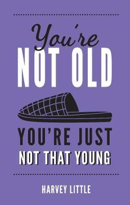 You're Not Old, You're Just Not That Young by Harvey Little image