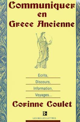 Communiquer En Grece Ancienne: Ecrits, Discours, Information, Voyages by Corinne Coulet image