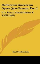 Medicorum Graecorum Opera Quae Exstant, Part 2: V18, Pars 1, Claudii Galeni T. XVIII (1829) by Karl Gottlob Kuhn image