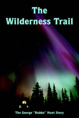 The Wilderness Trail by George Hunt