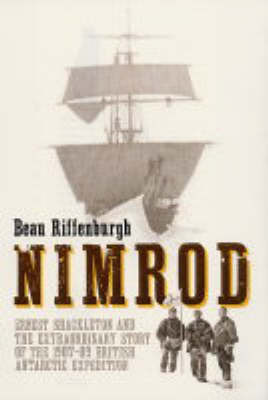 """""""Nimrod"""": Ernest Shackleton and the Extraordinary Story of the 1907-09 British Antarctic Expedition by Beau Riffenburgh"""