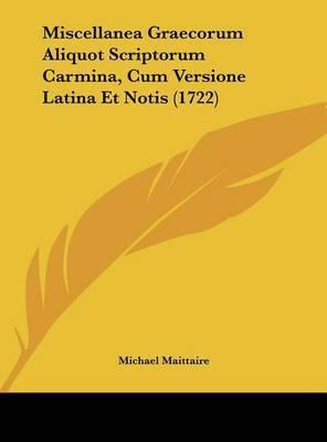 Miscellanea Graecorum Aliquot Scriptorum Carmina, Cum Versione Latina Et Notis (1722) by Michael Maittaire