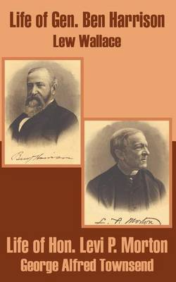 Life of Gen. Ben Harrison and Life of Hon. Levi P. Morton by Lewis Wallace image