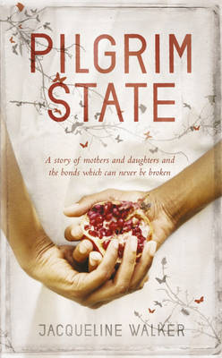 Pilgrim State: A Story of Mothers and Daughters and the Bonds Which Can Never be Broken by Jacqueline Walker image