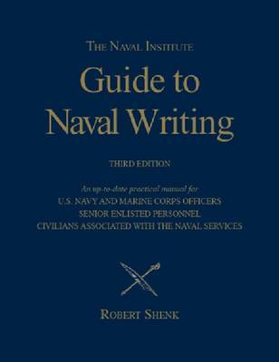 Naval Insitute Guide to Naval Writing 3e by Robert Shenk image