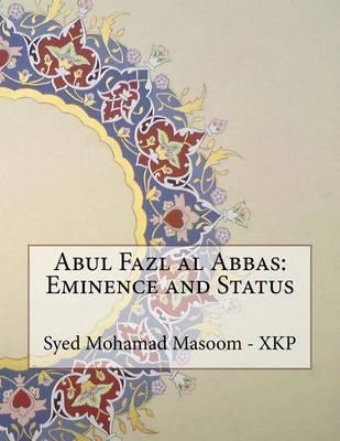 Abul Fazl Al Abbas: Eminence and Status by Syed Mohamad Masoom - Xkp image